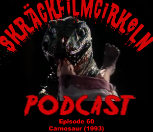 Episode 60 – Carnosaur – feat. Film Till Fikat (1993)